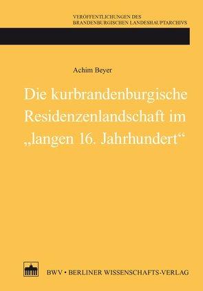 """Die kurbrandenburgische Residenzenlandschaft im """"langen 16. Jahrhundert"""" von Beyer,  Achim, Neitmann,  Klaus"""
