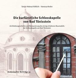 Die kurfürstliche Schlosskapelle von Bad Tönisstein von Fröhlich,  Sonja-Helena, Krohn,  Vanessa