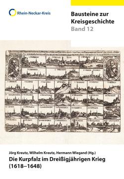 Die Kurpfalz im Dreißigjährigen Krieg (1618–1648) von Kreutz,  Jörg, Kreutz,  Wilhelm, Wiegand,  Hermann