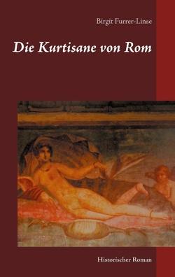 Die Kurtisane von Rom von Furrer-Linse,  Birgit