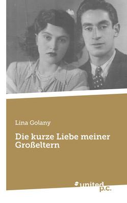 Die kurze Liebe meiner Großeltern von Golany,  Lina