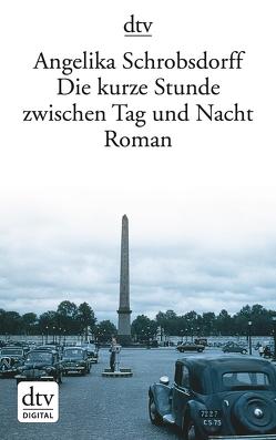 Die kurze Stunde zwischen Tag und Nacht von Schrobsdorff,  Angelika