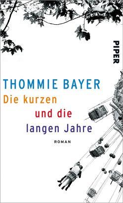 Die kurzen und die langen Jahre von Bayer,  Thommie