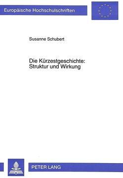Die Kürzestgeschichte: Struktur und Wirkung von Schubert,  Susanne
