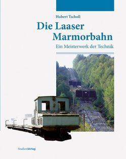 Die Laaser Marmorbahn von Tscholl,  Hubert