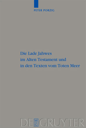 Die Lade Jahwes im Alten Testament und in den Texten vom Toten Meer von Porzig,  Peter Christian