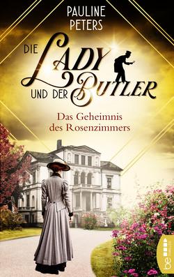Die Lady und der Butler – Das Geheimnis des Rosenzimmers von Peters,  Pauline