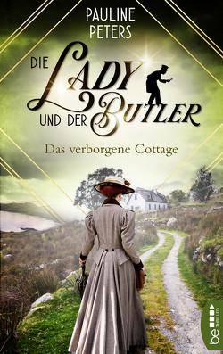 Die Lady und der Butler – Das verborgene Cottage von Peters,  Pauline