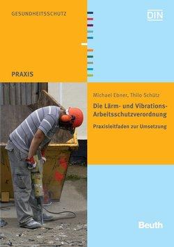 Die Lärm- und Vibrations-Arbeitsschutzverordnung – Buch mit E-Book von Ebner,  Michael, Schütz,  Thilo