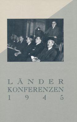 Die Länderkonferenzen 1945 von Bezemek,  Ernst, Kammerhofer,  Leopold, Mulley,  Klaus-Dieter, Petrin,  Silvia, Prinz,  Josef, Rosner,  Willibald, Weber,  Wolfgang