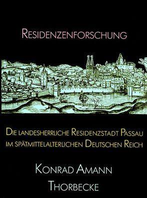 Die landesherrliche Residenzstadt Passau im spätmittelalterlichen Deutschen Reich von Amann,  Konrad