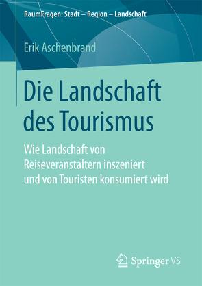 Die Landschaft des Tourismus von Aschenbrand,  Erik