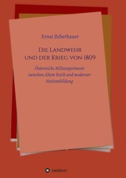 Die Landwehr und der Krieg von 1809 von Zehetbauer,  Ernst