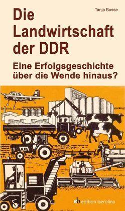 Die Landwirtschaft der DDR von Busse,  Tanja