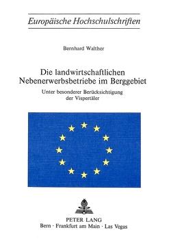 Die landwirtschaftlichen Nebenerwerbsbetriebe im Berggebiet von Walther,  Bernhard