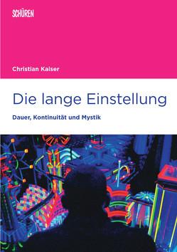 Die lange Einstellung von Kaiser,  Christian, Stiglegger,  Marcus