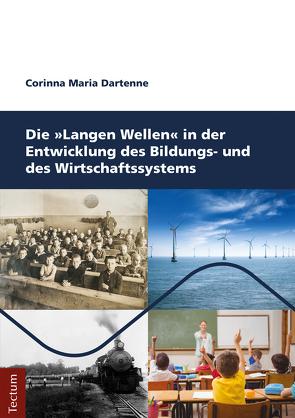Die Langen Wellen in der Entwicklung des Bildungs- und des Wirtschaftssystems von Dartenne,  Corinna Maria