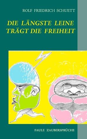 Die längste Leine trägt die Freiheit von Schuett,  Rolf Friedrich