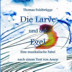 Die Larve und der Egel von Fuhlbrügge,  Thomas