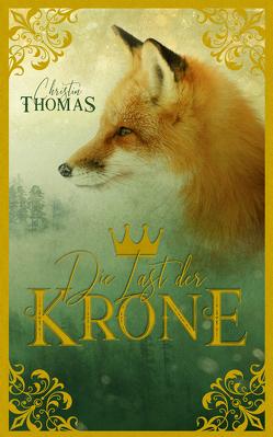 Die Last der Krone von Thomas,  Christin