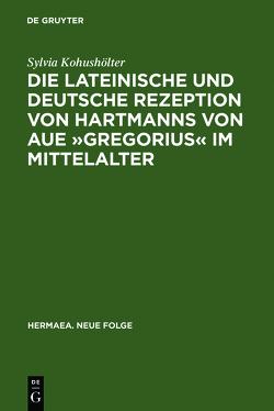 Die lateinische und deutsche Rezeption von Hartmanns von Aue »Gregorius« im Mittelalter von Kohushölter,  Sylvia