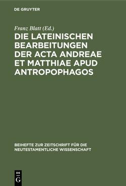 Die lateinischen Bearbeitungen der Acta Andreae et Matthiae apud antropophagos von Blatt,  Franz