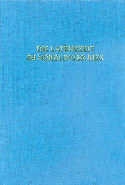 Die Latènezeit im Nördlinger Ries von Bayerisches Landesamt für Denkmalpflege,  Abt. Bodendenkmalpflege, Bick,  Almut