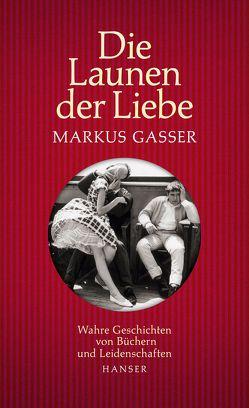 Die Launen der Liebe von Gasser,  Markus