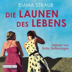 Die Launen des Lebens von Peschel,  Elfriede, Steffenhagen,  Britta, Straub,  Emma