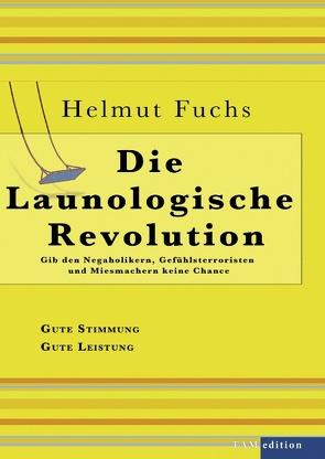Die Launologische Revolution von Fuchs,  Helmut, Huber,  Andreas