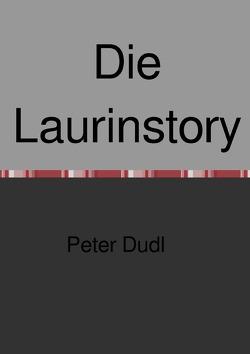 Die Laurinstory von Dudl,  Peter