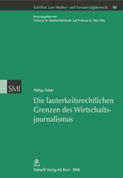 Die lauterkeitsrechtlichen Grenzen des Wirtschaftsjournalismus von Sieber,  Philipp