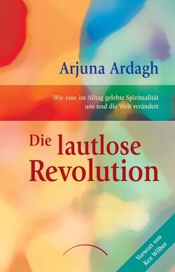 Die lautlose Revolution von Ardagh,  Arjuna, Richter,  Monika, Wilber,  Ken
