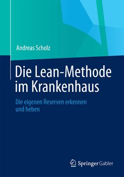 Die Lean-Methode im Krankenhaus von Scholz,  Andreas