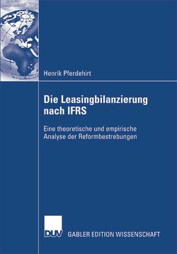 Die Leasingbilanzierung nach IFRS von Fülbier,  Prof. Dr. Rolf Uwe, Pferdehirt,  Mark