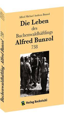 Die Leben des Buchenwaldhäftlings Alfred Bunzol 738 von Bunzol,  Alfred Michael Andreas