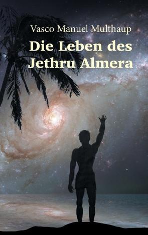 Die Leben des Jethru Almera von Multhaup,  Vasco Manuel