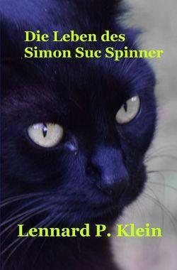Die Leben des Simon Suc Spinner von Klein,  Lennard P.