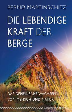 Die lebendige Kraft der Berge von Martinschitz,  Bernd