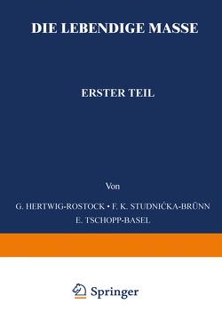 Die Lebendige Masse von Hertwig,  G., Möllenhoff,  Wilhelm v., Studnicke,  F. K., Tschopp,  E.