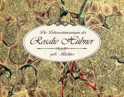 Die Lebenserinnerungen der Rosalie Hübner, geb. Richter (1805 – 1891) von Kirchschlager,  Andrea