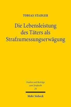 Die Lebensleistung des Täters als Strafzumessungserwägung von Stadler,  Tobias