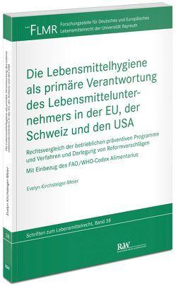 Die Lebensmittelhygiene als primäre Verantwortung des Lebensmittelunternehmers in der EU, der Schweiz und den USA von Kirchsteiger-Meier,  Evelyn
