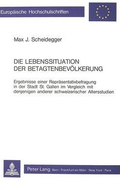 Die Lebenssituation der Betagtenbevölkerung von Scheidegger,  Max J.