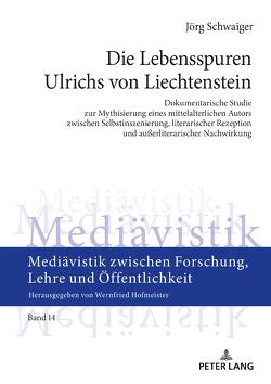 Die Lebensspuren Ulrichs von Liechtenstein von Schwaiger,  Jörg