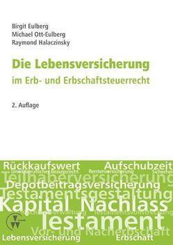 Die Lebensversicherung im Erb- und Erbschaftsteuerrecht von Eulberg,  Birgit, Halaczinsky,  Raymond, Ott-Eulberg,  Michael