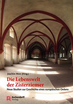 Die Lebenswelt der Zisterzienser von Werz,  Joachim