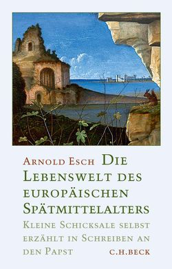 Die Lebenswelt des europäischen Spätmittelalters von Esch,  Arnold