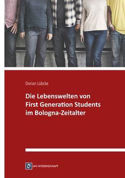 Die Lebenswelten von First Generation Students im Bologna-Zeitalter von Lübcke,  Dorian