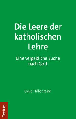 Die Leere der katholischen Lehre von Hillebrand,  Uwe
